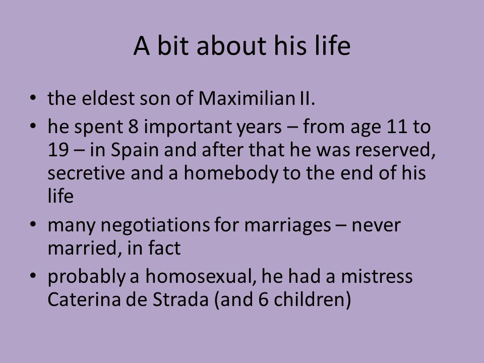 A bit about his life the eldest son of Maximilian II.