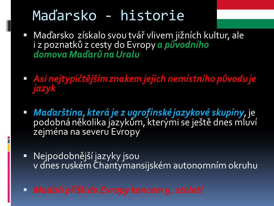 Maďarsko - historie Maďarsko získalo svou tvář vlivem jižních kultur, ale i z poznatků z cesty do Evropy a původního domova Maďarů na Uralu.