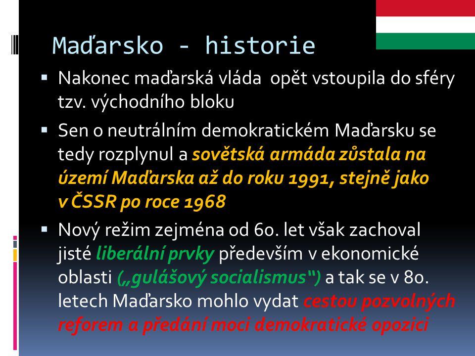 Maďarsko - historie Nakonec maďarská vláda opět vstoupila do sféry tzv. východního bloku.