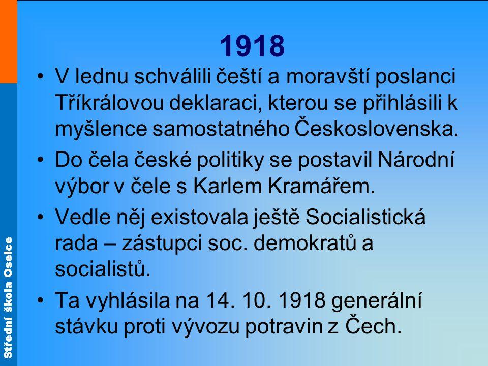1918 V lednu schválili čeští a moravští poslanci Tříkrálovou deklaraci, kterou se přihlásili k myšlence samostatného Československa.