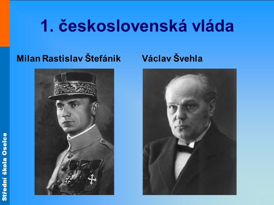 1. československá vláda Milan Rastislav Štefánik Václav Švehla