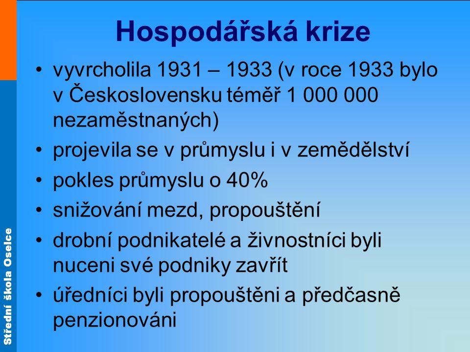 Hospodářská krize vyvrcholila 1931 – 1933 (v roce 1933 bylo v Československu téměř 1 000 000 nezaměstnaných)
