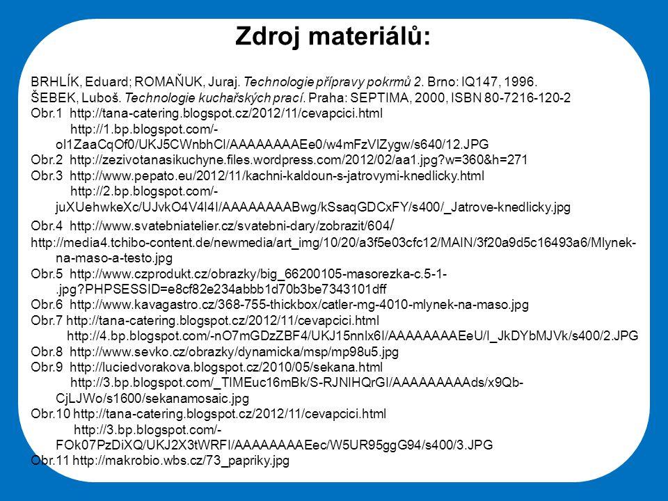 Zdroj materiálů: BRHLÍK, Eduard; ROMAŇUK, Juraj. Technologie přípravy pokrmů 2. Brno: IQ147, 1996.