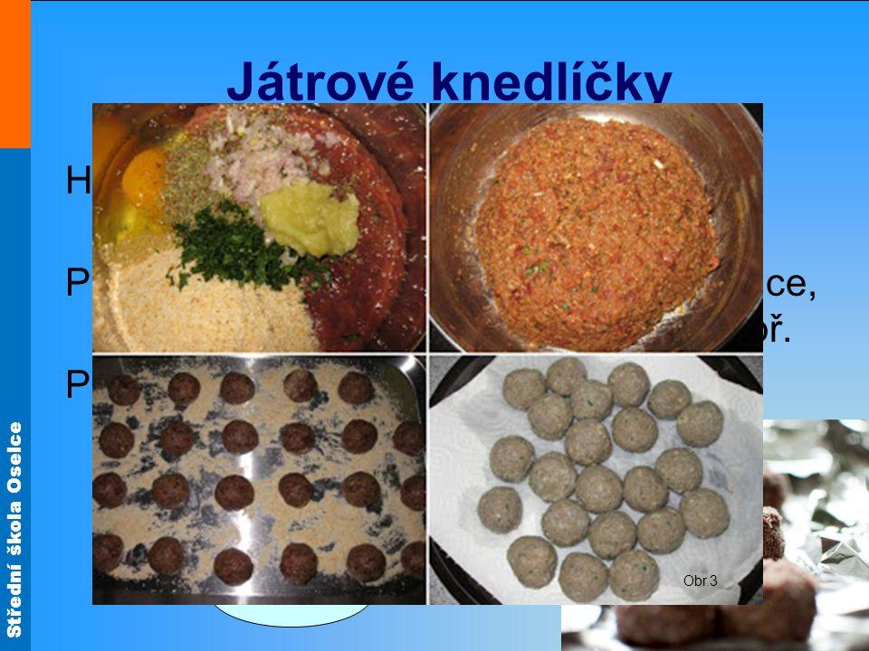 Játrové knedlíčky Obr.3. Hovězí játra jemně semeleme s vymačkanou houskou a cibulí.