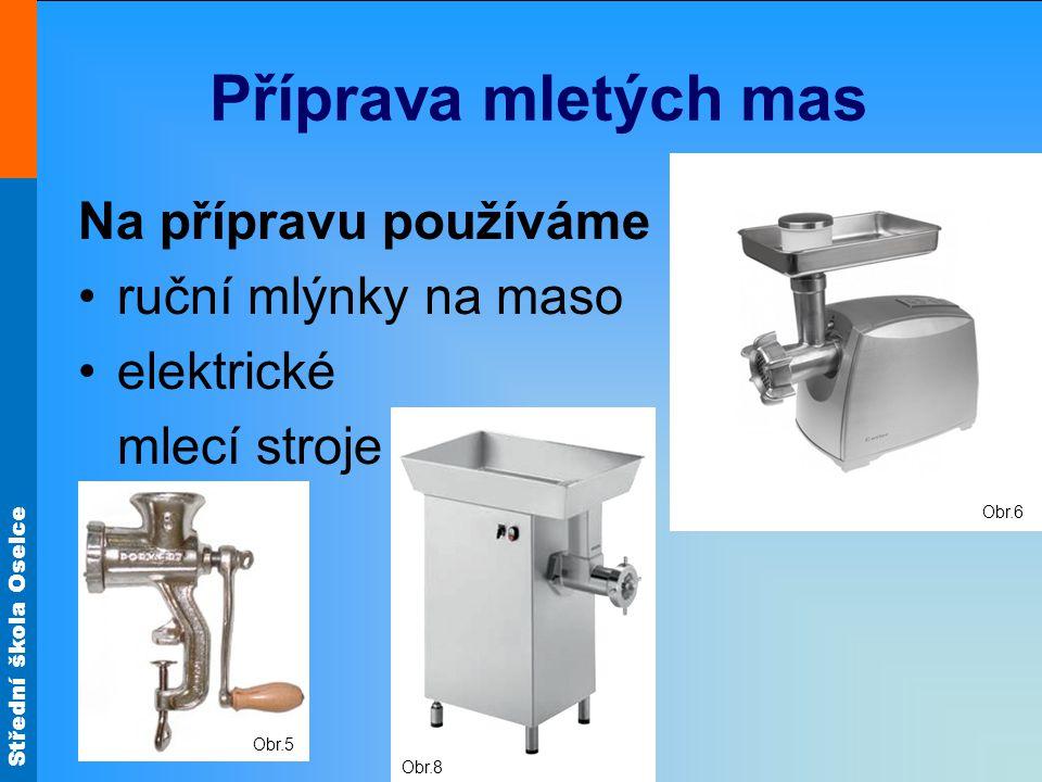 Příprava mletých mas Na přípravu používáme ruční mlýnky na maso