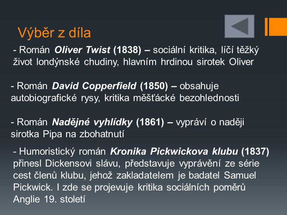 Výběr z díla - Román Oliver Twist (1838) – sociální kritika, líčí těžký život londýnské chudiny, hlavním hrdinou sirotek Oliver.