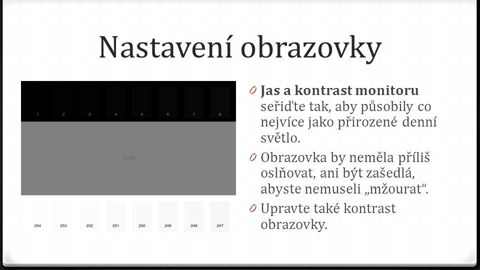 Nastavení obrazovky Jas a kontrast monitoru seřiďte tak, aby působily co nejvíce jako přirozené denní světlo.