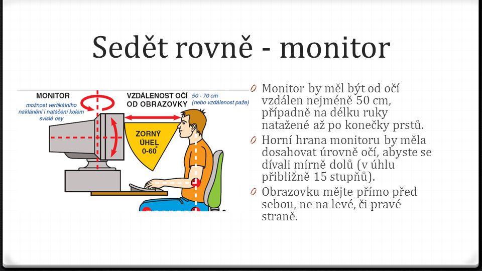 Sedět rovně - monitor Monitor by měl být od očí vzdálen nejméně 50 cm, případně na délku ruky natažené až po konečky prstů.