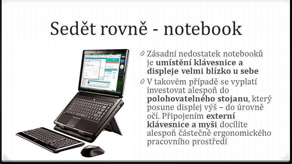 Sedět rovně - notebook Zásadní nedostatek notebooků je umístění klávesnice a displeje velmi blízko u sebe.