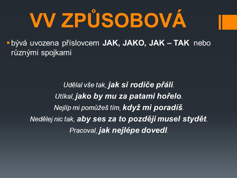 VV ZPŮSOBOVÁ bývá uvozena příslovcem JAK, JAKO, JAK – TAK nebo různými spojkami. Udělal vše tak, jak si rodiče přáli.