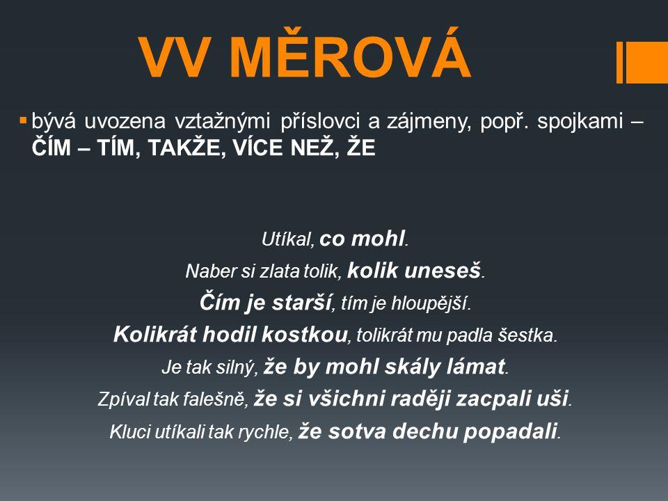 VV MĚROVÁ bývá uvozena vztažnými příslovci a zájmeny, popř. spojkami – ČÍM – TÍM, TAKŽE, VÍCE NEŽ, ŽE.