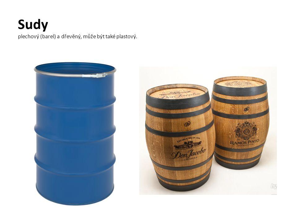 Sudy plechový (barel) a dřevěný, může být také plastový.
