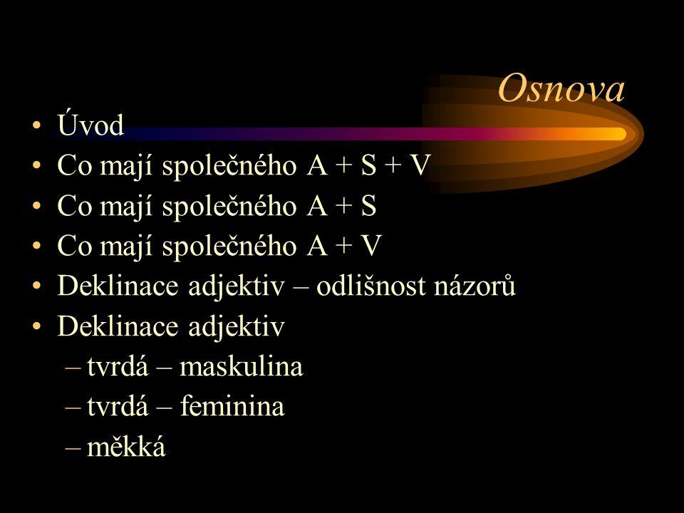 Osnova Úvod Co mají společného A + S + V Co mají společného A + S