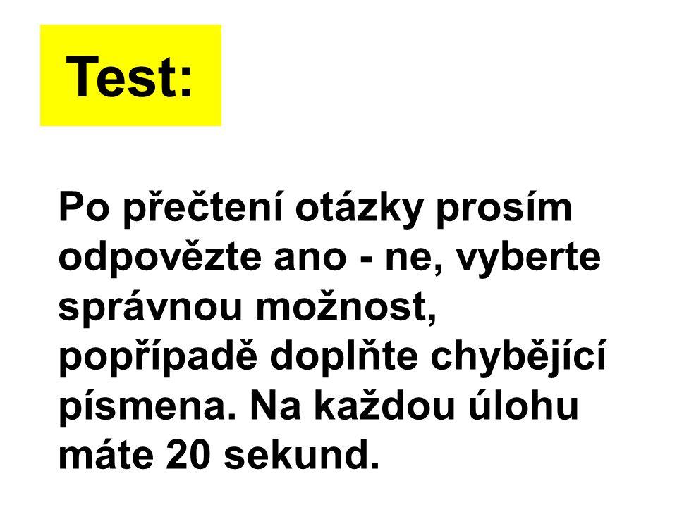 Test: Po přečtení otázky prosím odpovězte ano - ne, vyberte správnou možnost, popřípadě doplňte chybějící písmena.
