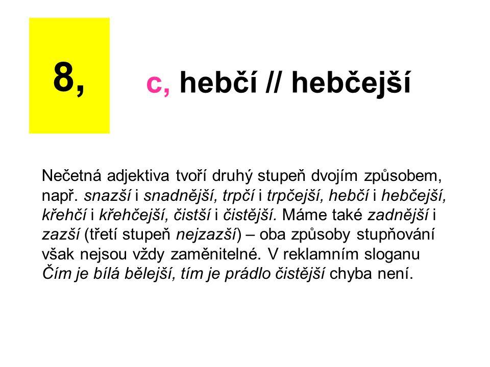 8, c, hebčí // hebčejší.