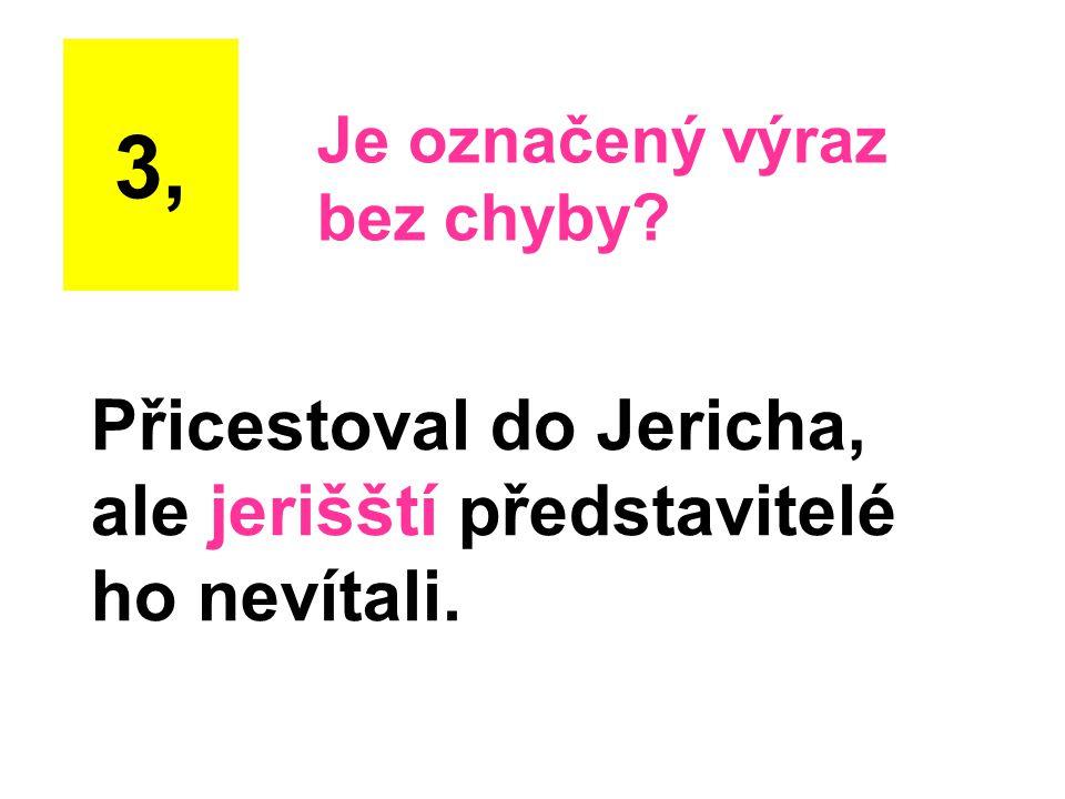 Přicestoval do Jericha, ale jerišští představitelé ho nevítali.