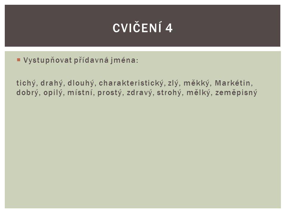 Cvičení 4 Vystupňovat přídavná jména: