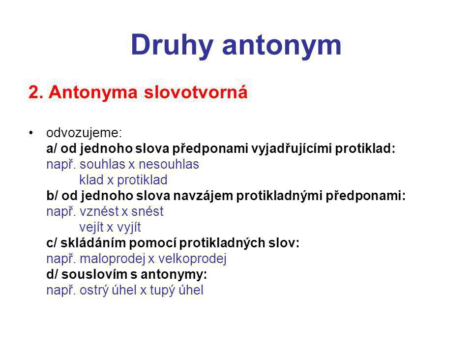 Druhy antonym 2. Antonyma slovotvorná odvozujeme: