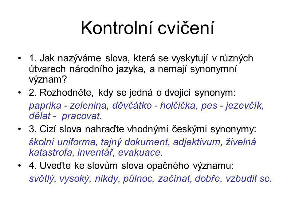 Kontrolní cvičení 1. Jak nazýváme slova, která se vyskytují v různých útvarech národního jazyka, a nemají synonymní význam