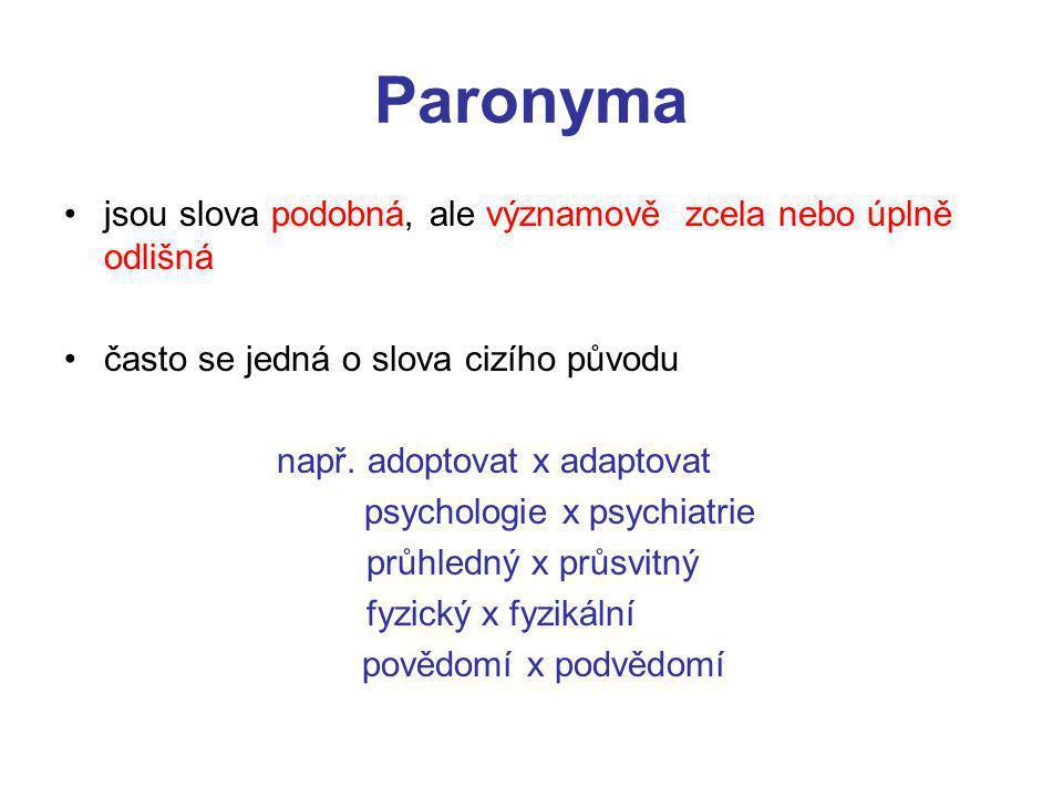 Paronyma jsou slova podobná, ale významově zcela nebo úplně odlišná