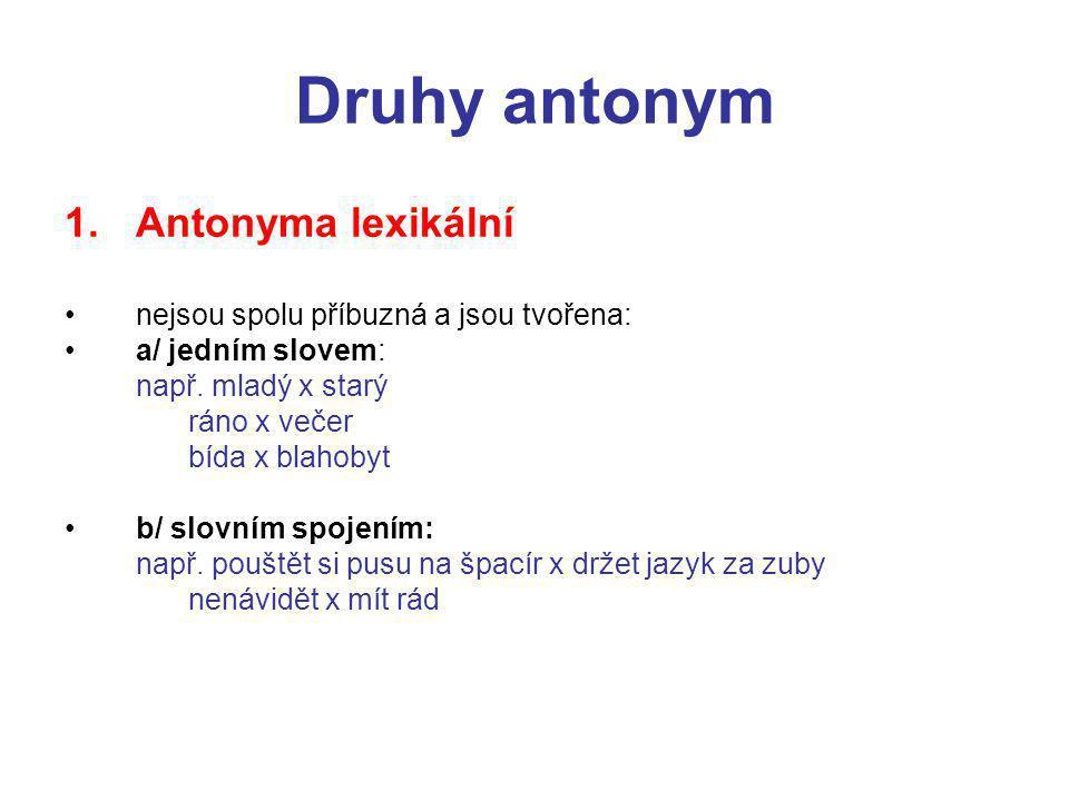 Druhy antonym Antonyma lexikální nejsou spolu příbuzná a jsou tvořena: