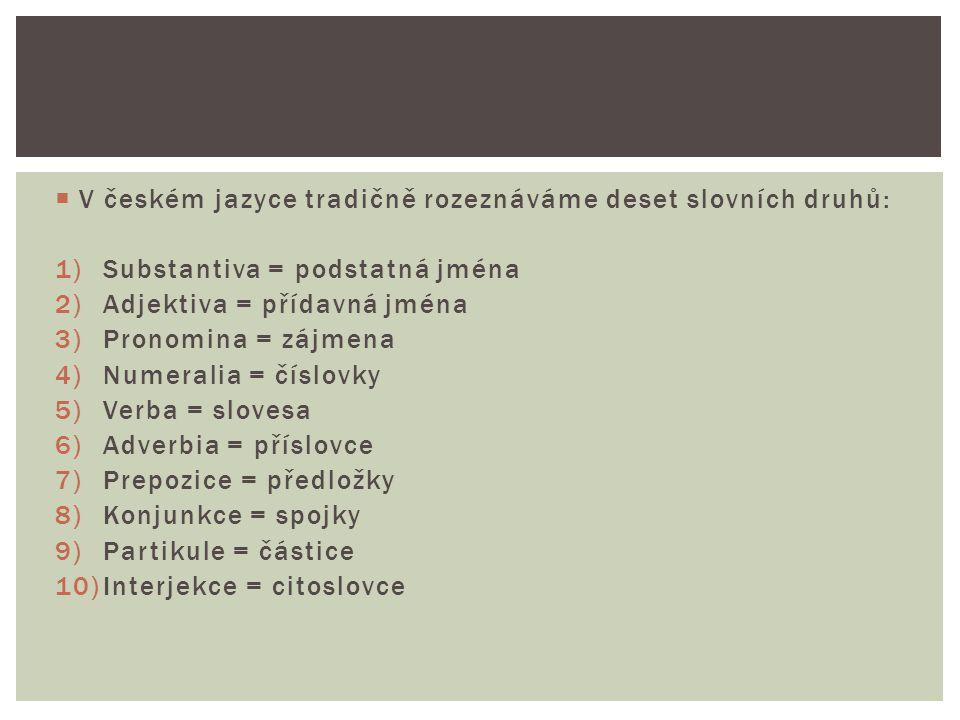V českém jazyce tradičně rozeznáváme deset slovních druhů: