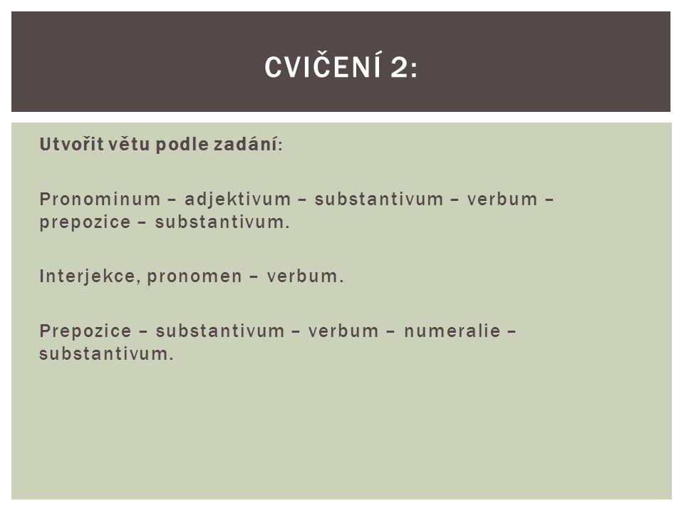 Cvičení 2: Utvořit větu podle zadání: