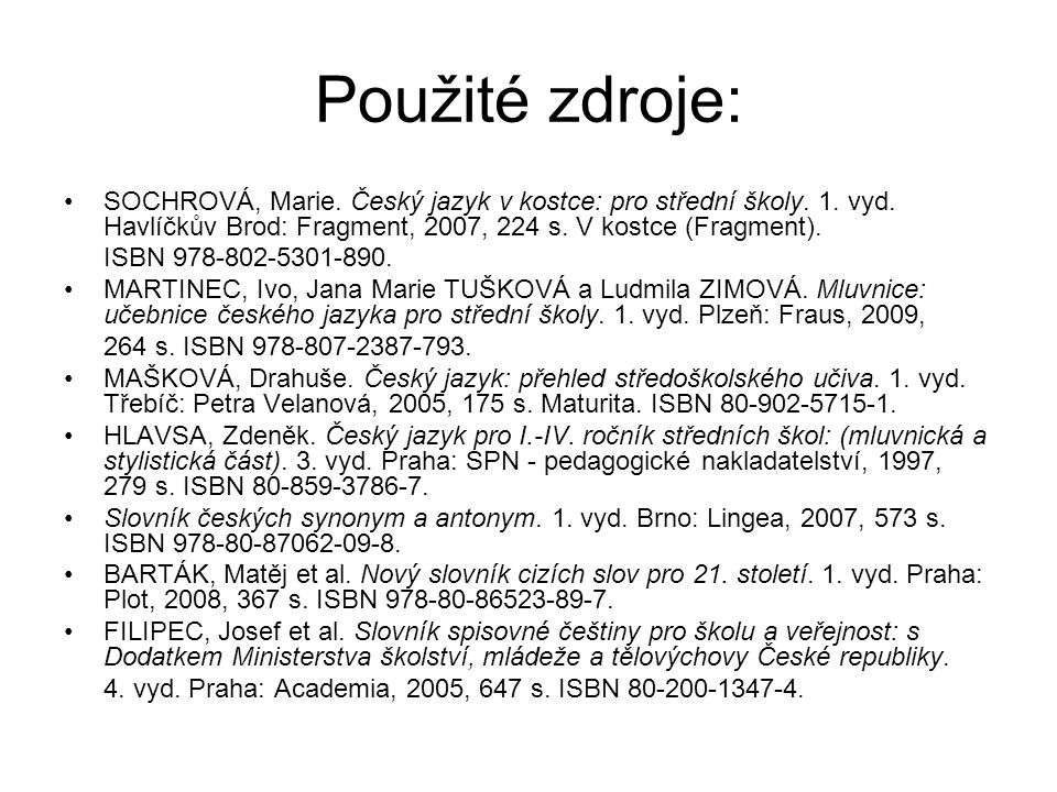 Použité zdroje: SOCHROVÁ, Marie. Český jazyk v kostce: pro střední školy. 1. vyd. Havlíčkův Brod: Fragment, 2007, 224 s. V kostce (Fragment).