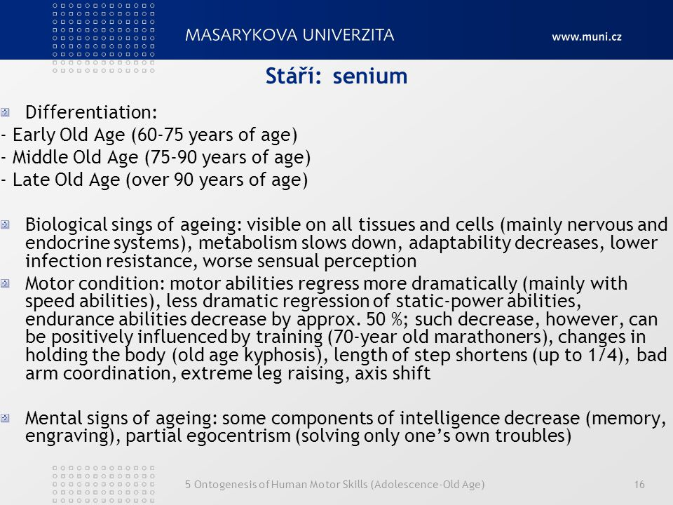 Stáří: senium Differentiation: - Early Old Age (60-75 years of age)