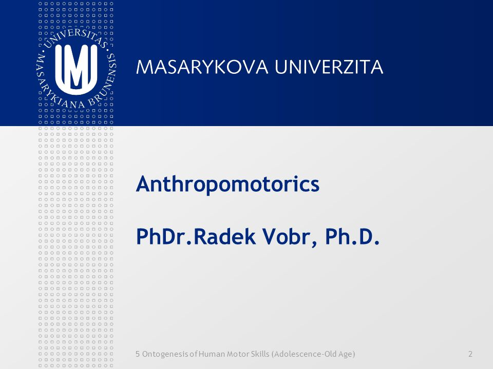 Anthropomotorics PhDr.Radek Vobr, Ph.D.