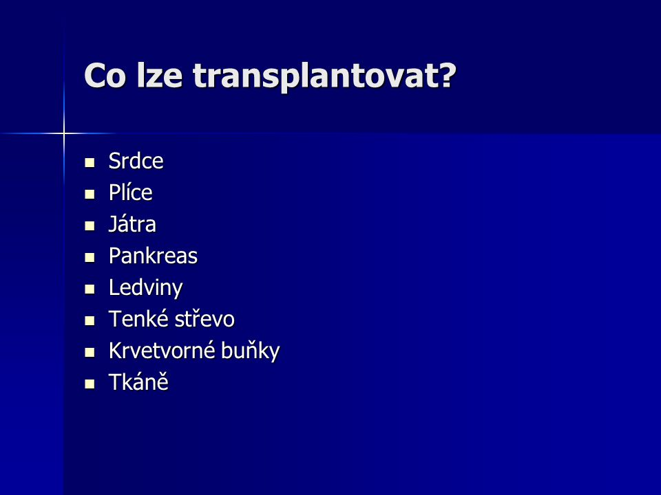 Co lze transplantovat Srdce Plíce Játra Pankreas Ledviny Tenké střevo