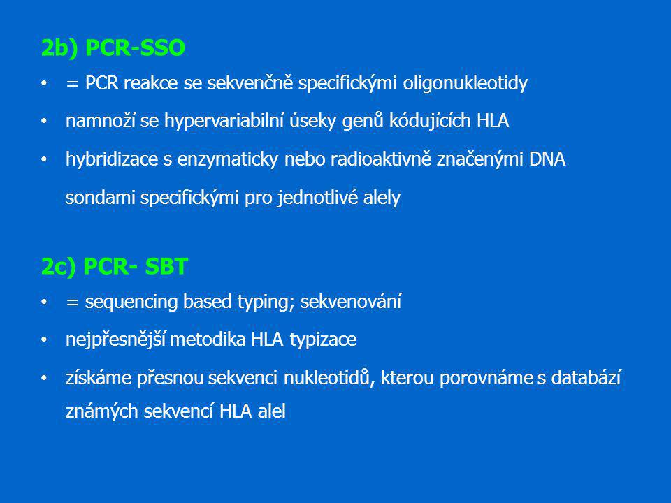 2b) PCR-SSO = PCR reakce se sekvenčně specifickými oligonukleotidy. namnoží se hypervariabilní úseky genů kódujících HLA.