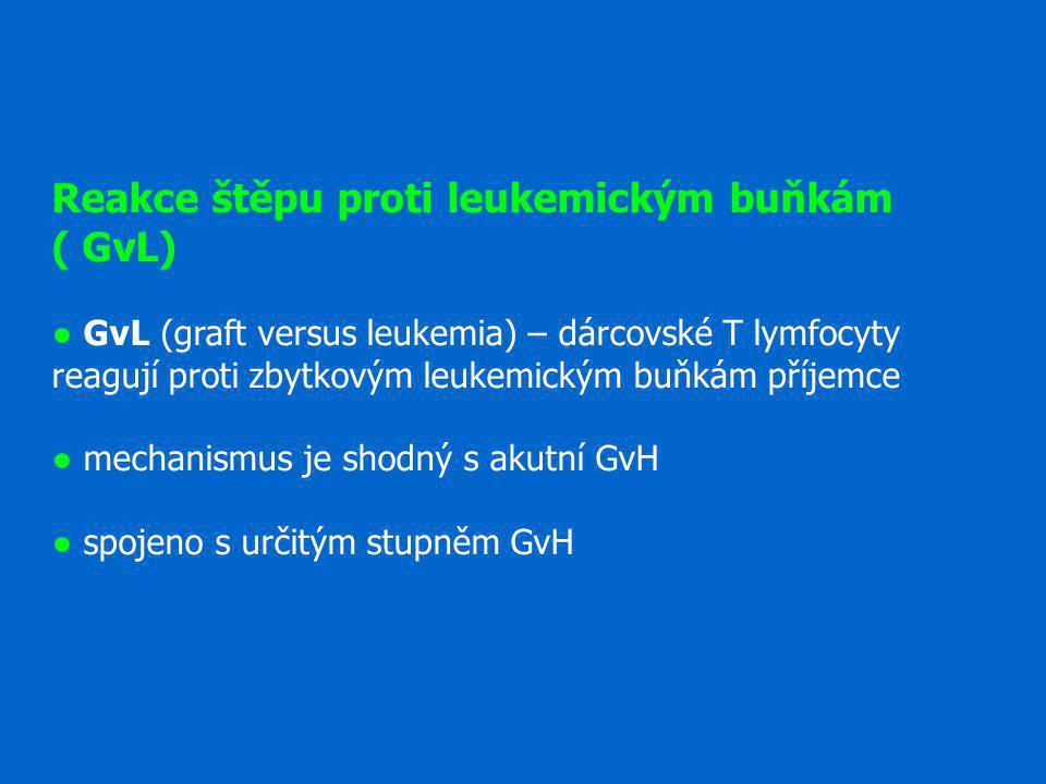 Reakce štěpu proti leukemickým buňkám ( GvL) ● GvL (graft versus leukemia) – dárcovské T lymfocyty reagují proti zbytkovým leukemickým buňkám příjemce ● mechanismus je shodný s akutní GvH ● spojeno s určitým stupněm GvH