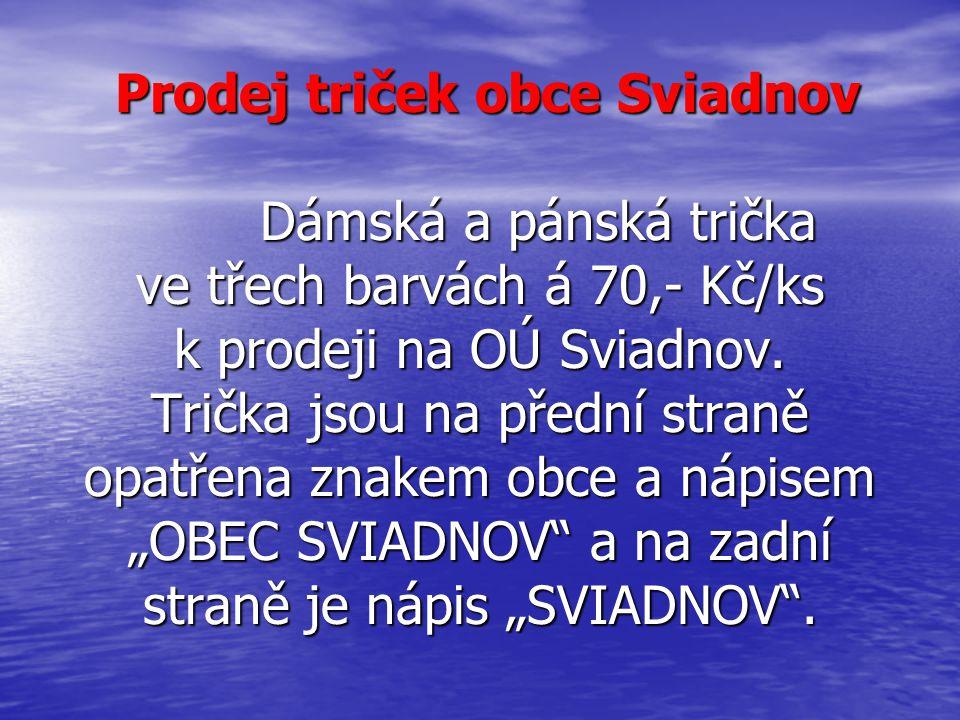 Prodej triček obce Sviadnov Dámská a pánská trička ve třech barvách á 70,- Kč/ks k prodeji na OÚ Sviadnov.