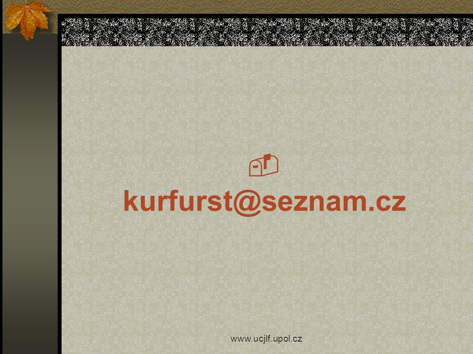  kurfurst@seznam.cz www.ucjlf.upol.cz