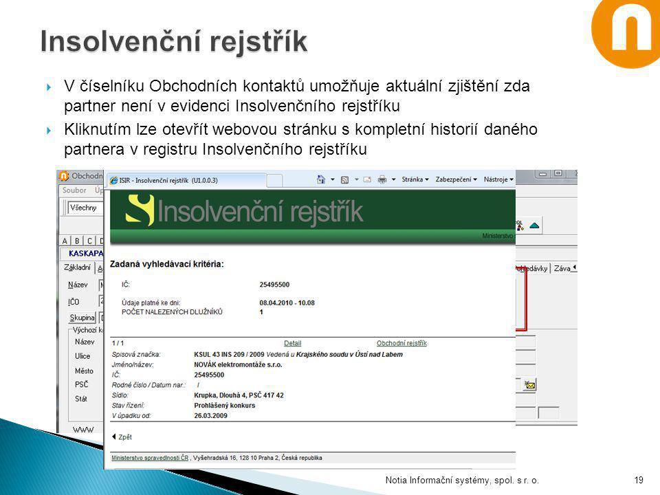 Insolvenční rejstřík V číselníku Obchodních kontaktů umožňuje aktuální zjištění zda partner není v evidenci Insolvenčního rejstříku.