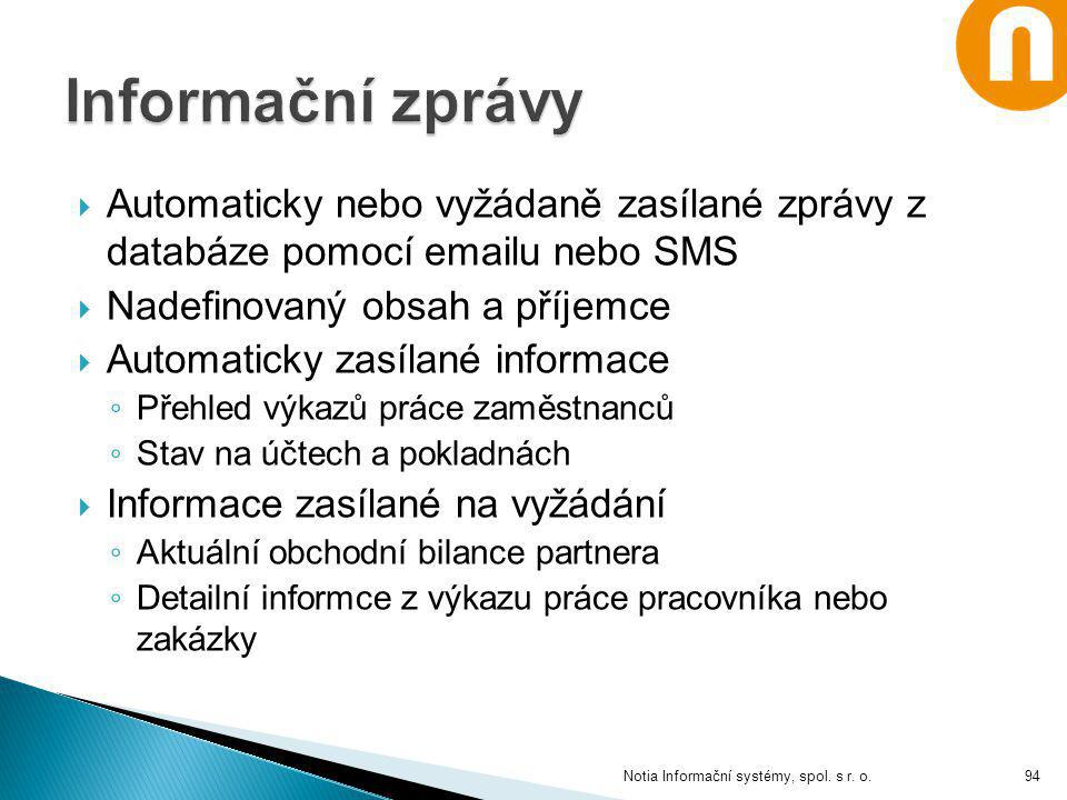Informační zprávy Automaticky nebo vyžádaně zasílané zprávy z databáze pomocí emailu nebo SMS. Nadefinovaný obsah a příjemce.