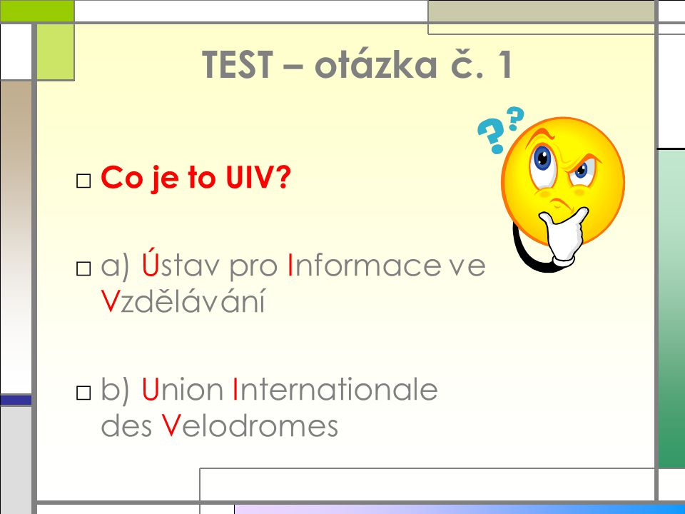 TEST – otázka č. 1 Co je to UIV a) Ústav pro Informace ve Vzdělávání