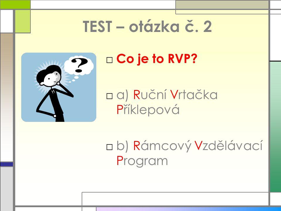 TEST – otázka č. 2 Co je to RVP a) Ruční Vrtačka Příklepová