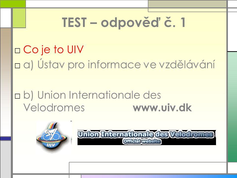 TEST – odpověď č. 1 Co je to UIV a) Ústav pro informace ve vzdělávání