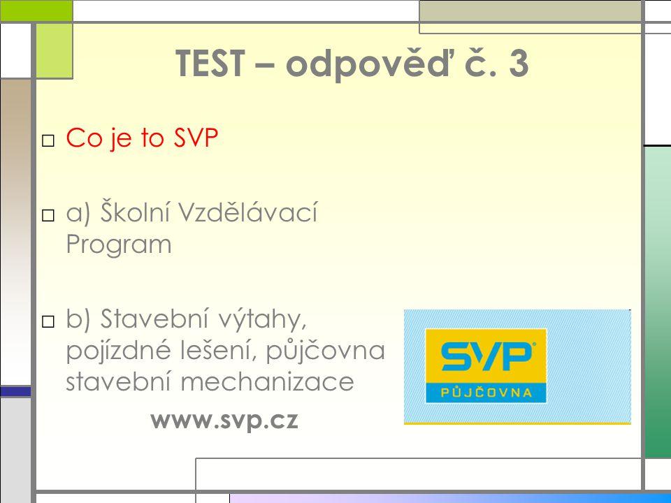 TEST – odpověď č. 3 Co je to SVP a) Školní Vzdělávací Program