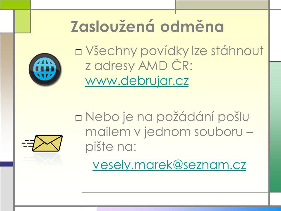 Zasloužená odměna Všechny povídky lze stáhnout z adresy AMD ČR: www.debrujar.cz. Nebo je na požádání pošlu mailem v jednom souboru – pište na:
