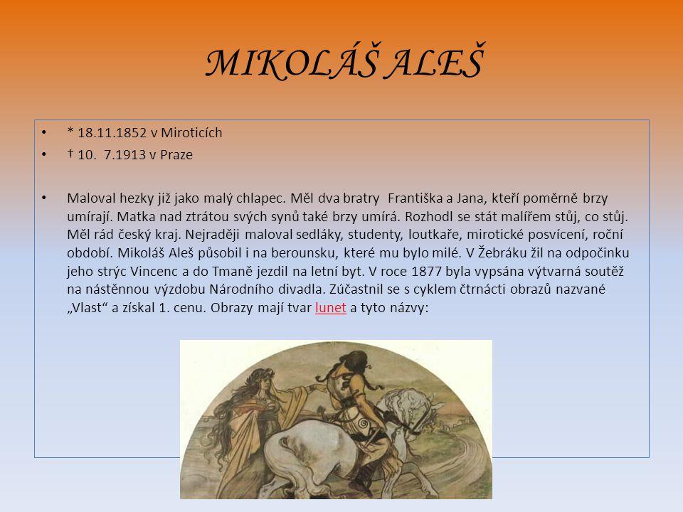 MIKOLÁŠ ALEŠ * 18.11.1852 v Miroticích † 10. 7.1913 v Praze