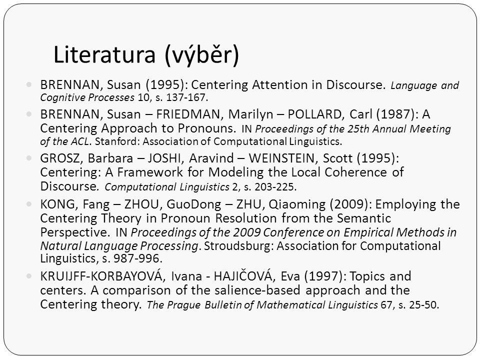 Literatura (výběr) BRENNAN, Susan (1995): Centering Attention in Discourse. Language and Cognitive Processes 10, s. 137-167.