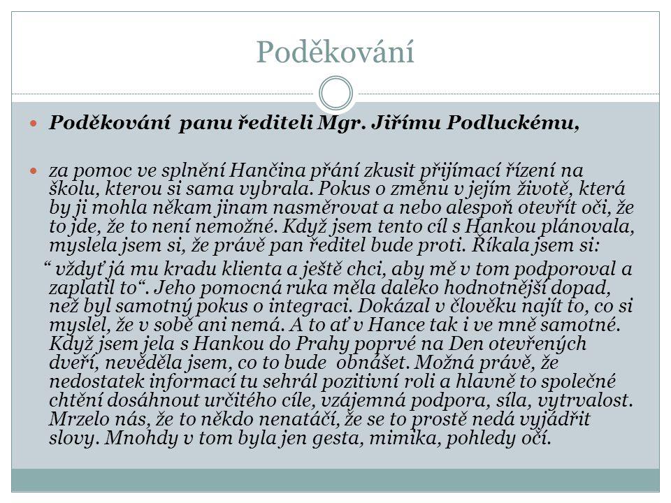 Poděkování Poděkování panu řediteli Mgr. Jiřímu Podluckému,
