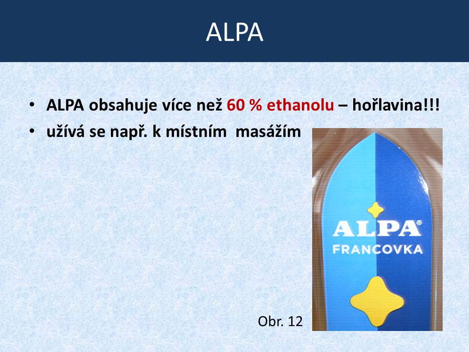ALPA ALPA obsahuje více než 60 % ethanolu – hořlavina!!!