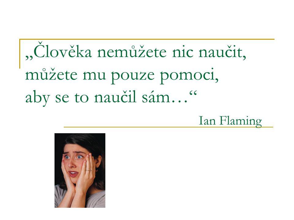 """""""Člověka nemůžete nic naučit, můžete mu pouze pomoci, aby se to naučil sám… Ian Flaming"""