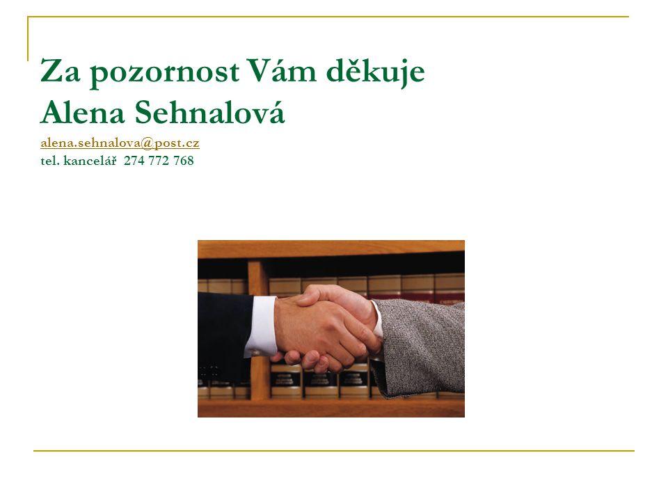 Za pozornost Vám děkuje Alena Sehnalová alena. sehnalova@post. cz tel