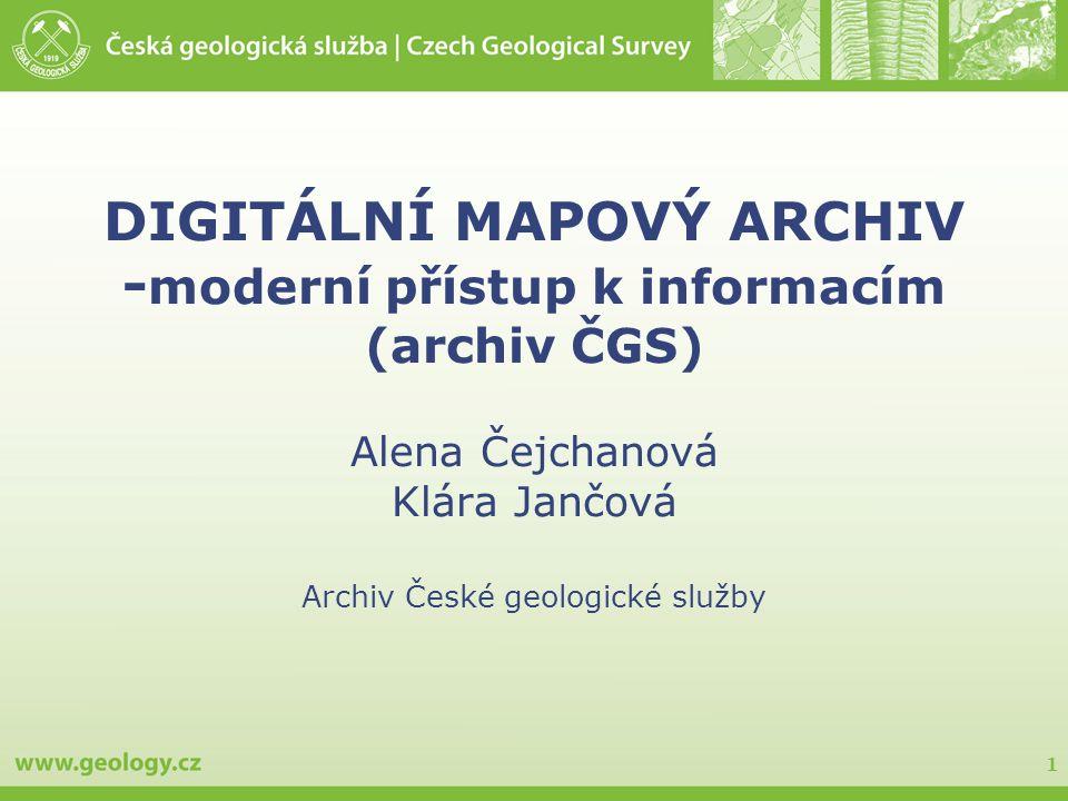 DIGITÁLNÍ MAPOVÝ ARCHIV -moderní přístup k informacím (archiv ČGS) Alena Čejchanová Klára Jančová Archiv České geologické služby