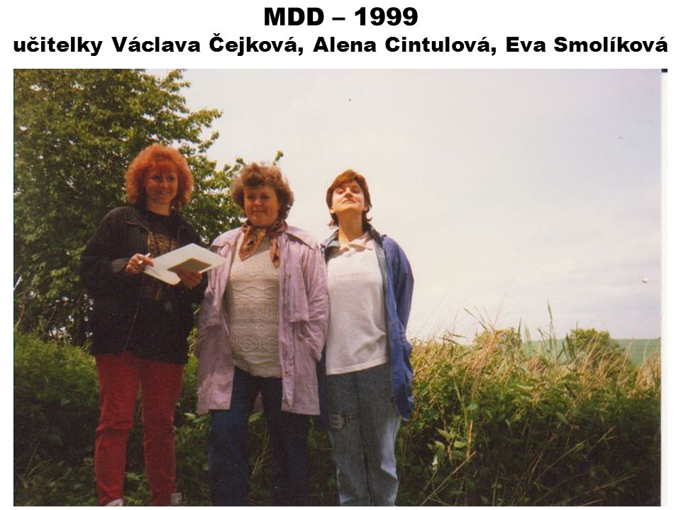 MDD – 1999 učitelky Václava Čejková, Alena Cintulová, Eva Smolíková